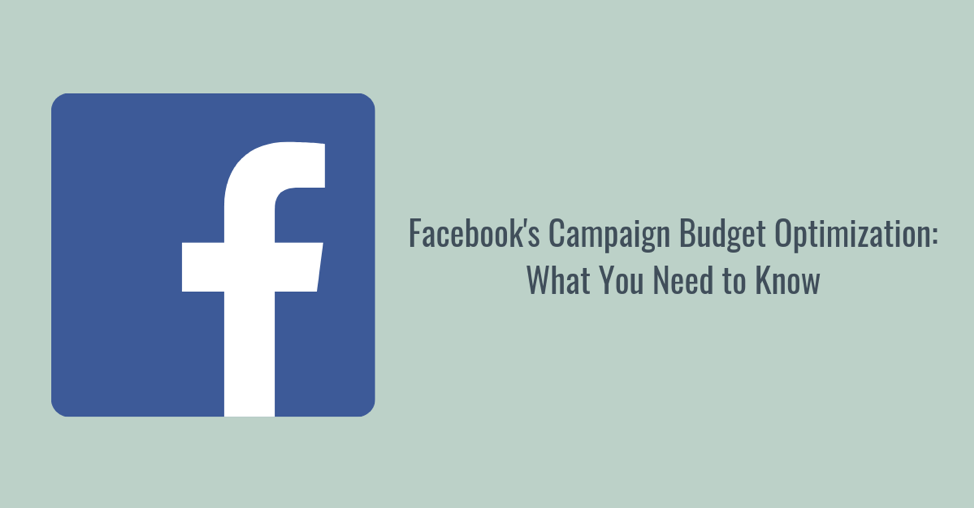 Facebook's Campaign Budget Optimization: What You Need to Know